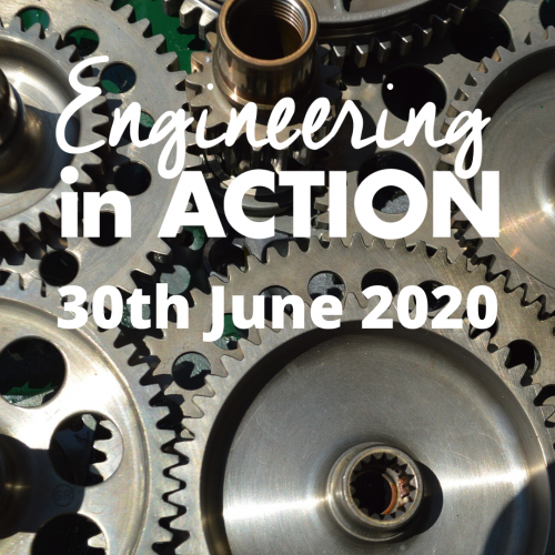 Engineering in Action returns on 30th June 2020